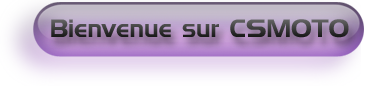 Message de bienvenue à CSMOTO